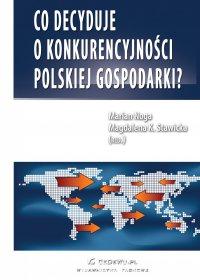 Co decyduje o konkurencyjności polskiej gospodarki? - Prof. Marian Noga - ebook
