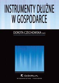 Instrumenty dłużne w gospodarce - Dorota Iwona Czechowska - ebook
