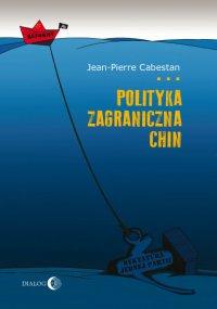 Polityka zagraniczna Chin. Między integracją a dążeniem do mocarstwowości - Jean-Pierre Cabestan - ebook