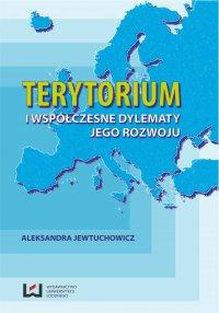 Terytorium i współczesne dylematy jego rozwoju - Aleksandra Jewtuchowicz - ebook