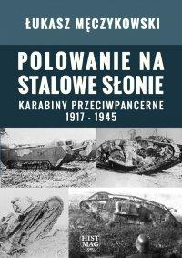 Polowanie na stalowe słonie. Karabiny przeciwpancerne 1917 – 1945 - Łukasz Męczykowski - ebook