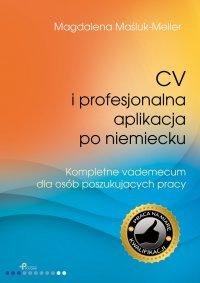 CV iprofesjonalna aplikacja po niemiecku. Kompletne vademecum dla osób poszukujących pracy - Magdalena Maśluk-Meller - ebook