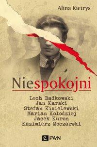 Niespokojni. Lech Bądkowski, Jan Karski, Stefan Kisielewski, Marian Kołodziej, Jacek Kuroń, Kazimierz Moczarski.