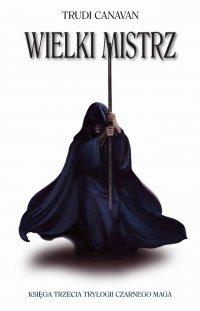 Wielki Mistrz. Księga III Trylogii Czarnego Maga - Trudi Canavan - ebook