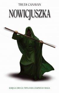 Nowicjuszka. Księga II Trylogii Czarnego Maga