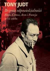 Brzemię odpowiedzialności: Blum, Camus, Aron, i francuski wiek dwudziesty