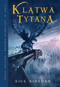 Klątwa Tytana. Tom III Percy Jackson i Bogowie Olimpijscy