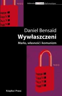Wywłaszczeni. Marks, Własność i komunizm - Daniel Bensaid - ebook