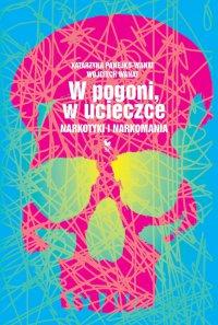 W pogoni, w ucieczce. Narkotyki i narkomania - Wojciech Wanat - ebook
