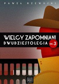 Wielcy zapomniani dwudziestolecia. Część 3 - Paweł Rzewuski - ebook
