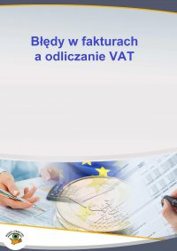 Błędy w fakturach a odliczanie VAT