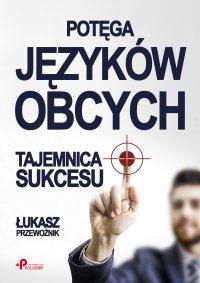 Potęga języków obcych. Tajemnica sukcesu - Łukasz Przewoźnik - ebook