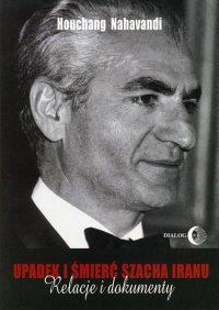 Upadek i śmierć szacha Iranu. Relacje i dokumenty - Houchang Nahavandi - ebook