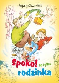 Spoko! To tylko rodzinka - Augustyn Szczawiński - ebook