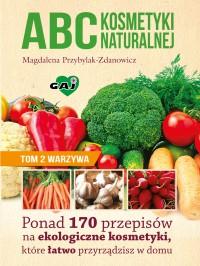 ABC kosmetyki naturalnej. Tom 2 warzywa - Magdalena Przybylak-Zdanowicz - ebook