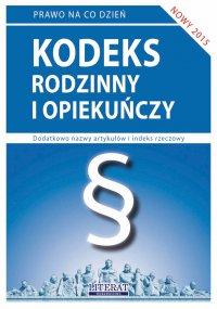 Kodeks rodzinny i opiekuńczy 2015. Stan prawny na dzień 28 lutego 2015 roku - Ewelina Koniuszek - ebook