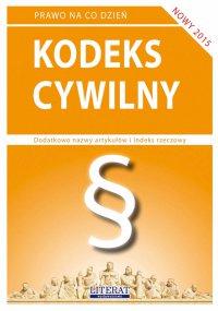 Kodeks cywilny 2015. Stan prawny na dzień 1 lutego 2015 roku - Ewelina Koniuszek - ebook