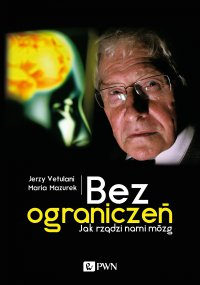 Bez ograniczeń. Jak rządzi nami mózg - Jerzy Vetulani - ebook
