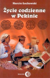 Życie codzienne w Pekinie - Marcin Łochowski - ebook
