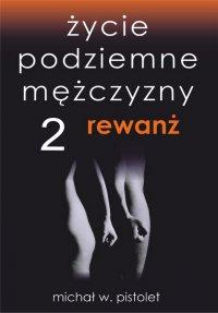Życie podziemne mężczyzny 2. Rewanż - Michał W. Pistolet - ebook