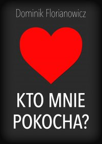 Kto mnie pokocha? - Dominik Florianowicz - ebook