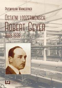 Ostatni lodzermensch. Robert Geyer 1888-1939