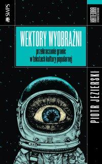 Wektory wyobraźni. Przekraczanie granic w tekstach kultury popularnej - Piotr Jezierski - ebook