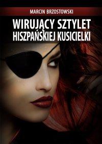 Wirujący sztylet hiszpańskiej kusicielki - Marcin Brzostowski - ebook