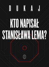 Kto napisał Stanisława Lema