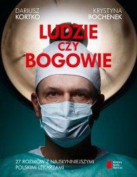 Ludzie czy bogowie. 27 rozmów z najsłynniejszymi polskimi lekarzami - Dariusz Korytko - ebook