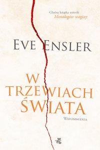 W trzewiach świata. Wspomnienia - Eve Ensler - ebook