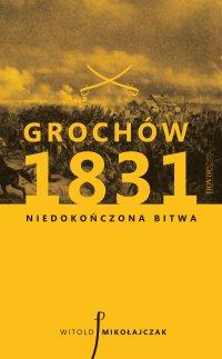 Grochów 1831. Niedokończona bitwa - Witold Mikołajczak - ebook