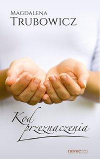 Kod przeznaczenia - Magdalena Trubowicz - ebook