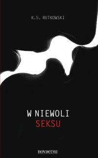 W niewoli seksu - K.S. Rutkowski - ebook