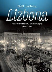 Lizbona Miasto Światła w cieniu wojny 1939-1945