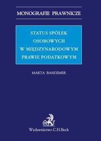 Status spółek osobowych w międzynarodowym prawie podatkowym - Marta Bandzmer - ebook