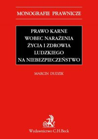 Prawo karne wobec narażenia życia i zdrowia ludzkiego na niebezpieczeństwo - Marcin Dudzik - ebook