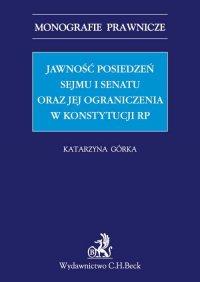 Jawność posiedzeń Sejmu i Senatu oraz jej ograniczenia w Konstytucji RP - Katarzyna Górka - ebook