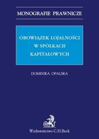 Obowiązek lojalności w spółkach kapitałowych - Dominika Opalska - ebook