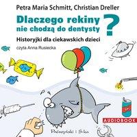 Dlaczego rekiny nie chodzą do dentysty? Historyjki dla ciekawskich dzieci