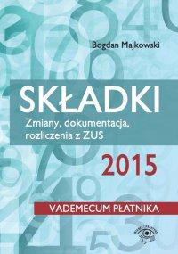 Składki 2015. Zmiany, dokumentacja, rozliczenia z ZUS