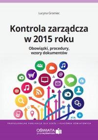 Kontrola zarządcza w 2015 roku.  Obowiązki. Procedury. Wzory dokumentów - Lucyna Gromiec - ebook