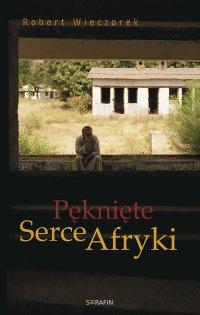 Pęknięte Serce Afryki - Robert Wieczorek - ebook