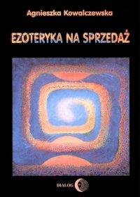 Ezoteryka na sprzedaż - Agnieszka Kowalczewska - ebook