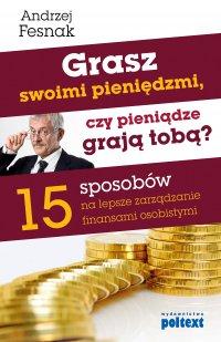 Grasz swoimi pieniędzmi, czy pieniądze grają tobą?