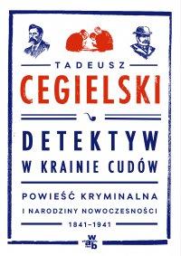 Detektyw w krainie cudów. Powieść kryminalna i narodziny nowoczesności (1841-1941) - Tadeusz Cegielski - ebook