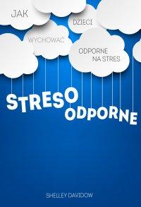 Stresoodporne. Jak wychować dzieci odporne na stres