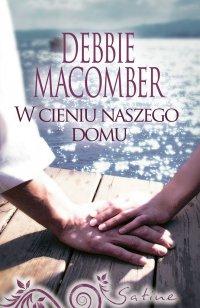 W cieniu naszego domu - Debbie Macomber - ebook