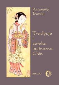 Tradycje i sztuka kulinarna Chin - Ksawery Burski - ebook