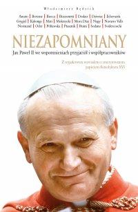 Niezapomniany. Jan Paweł II we wspomnieniach przyjaciół i współpracowników